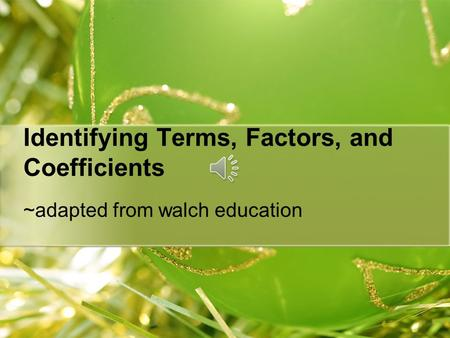 Identifying Terms, Factors, and Coefficients ~adapted from walch education.