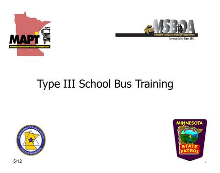 5/121 Type III School Bus Training. 5/122 Disclaimer While every effort has been made to assure the information provided here is complete and accurate;