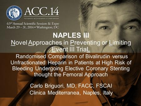 NAPLES III Novel Approaches in Preventing or Limiting Event III TriaL Randomised Comparison of Bivalirudin versus Unfractionated Heparin in Patients at.