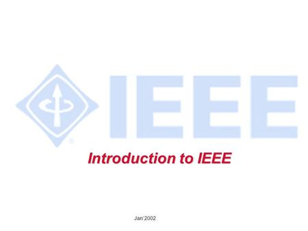 Jan'2002 Introduction to IEEE. Jan'2002 IEEE Mission The IEEE promotes the engineering process of creating, developing, integrating, sharing, & applying.