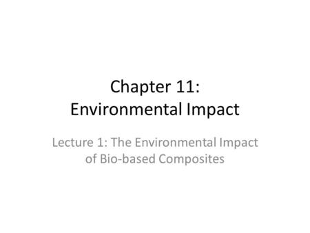 Chapter 11: Environmental Impact Lecture 1: The Environmental Impact of Bio-based Composites.