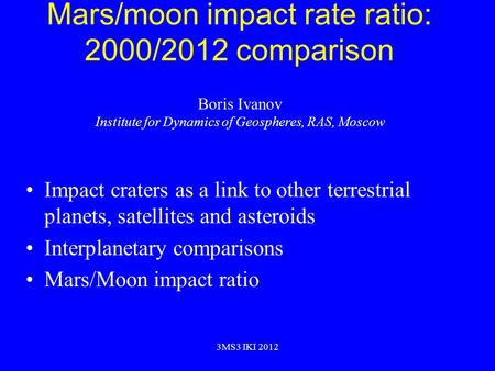 Mars/moon impact rate ratio: 2000/2012 comparison Impact craters as a link to other terrestrial planets, satellites and asteroids Interplanetary comparisons.