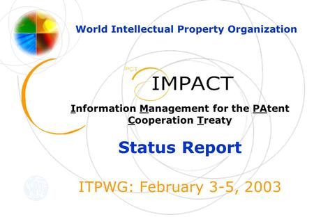 Information Management for the PAtent Cooperation Treaty Status Report ITPWG: February 3-5, 2003 World Intellectual Property Organization.