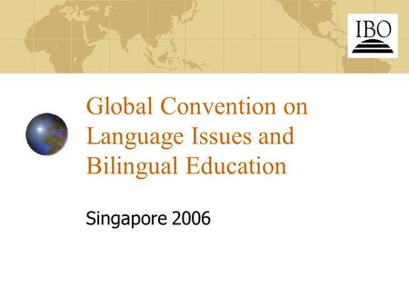 Global Convention on Language Issues and Bilingual Education Singapore 2006.