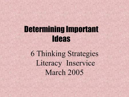 6 Thinking Strategies Literacy Inservice March 2005 Determining Important Ideas.