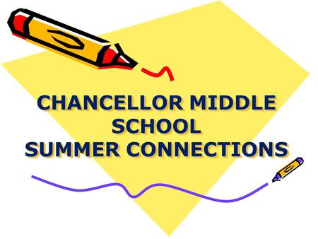CHANCELLOR MIDDLE SCHOOL SUMMER CONNECTIONS. Administrators and Guidance Staff Mrs. Franzen – Principal Dr. Wright- Assistant Principal Mrs. Lynn – Instructional.