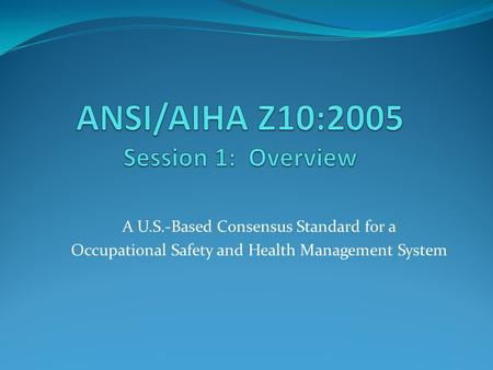 A U.S.-Based Consensus Standard for a Occupational Safety and Health Management System.