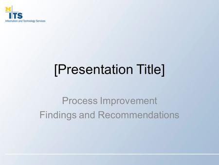[Presentation Title] Process Improvement Findings and Recommendations.