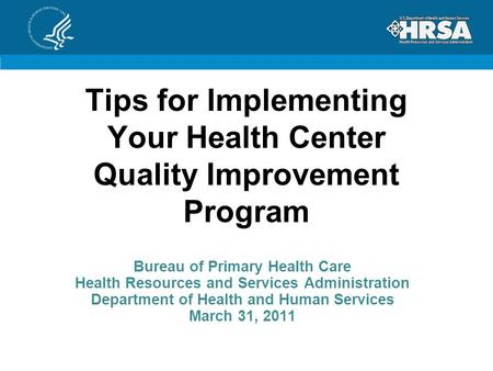 Tips for Implementing Your Health Center Quality Improvement Program Bureau of Primary Health Care Health Resources and Services Administration Department.