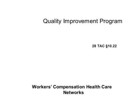 Quality Improvement Program 28 TAC §10.22 Workers' Compensation Health Care Networks.