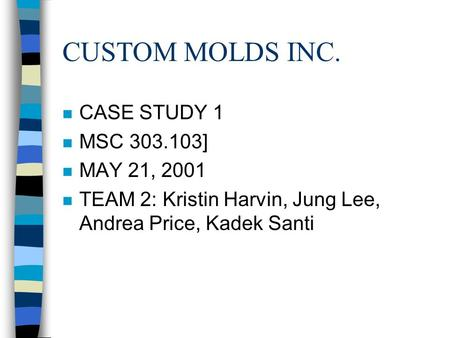 custom molds inc case study case study at the end of chapter 3, read the case study custom molds, inc answer the topical questions at the end of the case study be thorough and complete in your responses.