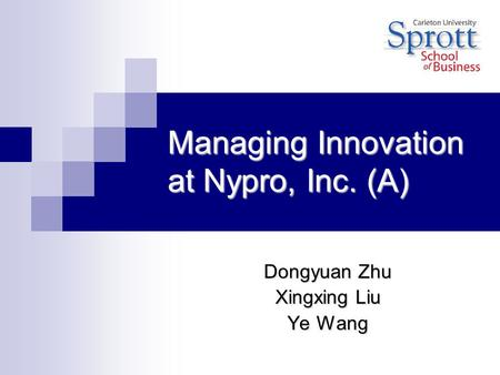 Managing Innovation at Nypro, Inc. (A) Dongyuan Zhu Xingxing Liu Ye Wang.