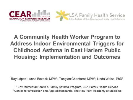 A Community Health Worker Program to Address Indoor Environmental Triggers for Childhood Asthma in East Harlem Public Housing: Implementation and Outcomes.