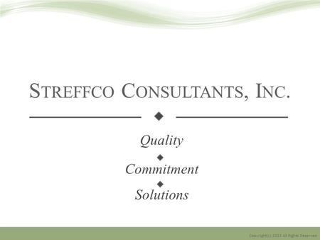 S TREFFCO C ONSULTANTS, I NC. Quality Commitment Solutions Copyright(c) 2013 All Rights Reserved.