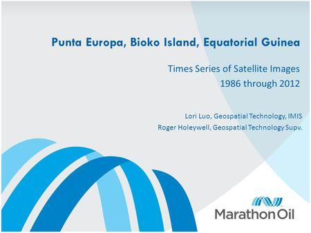 Punta Europa, Bioko Island, Equatorial Guinea Times Series of Satellite Images 1986 through 2012 Lori Luo, Geospatial Technology, IMIS Roger Holeywell,