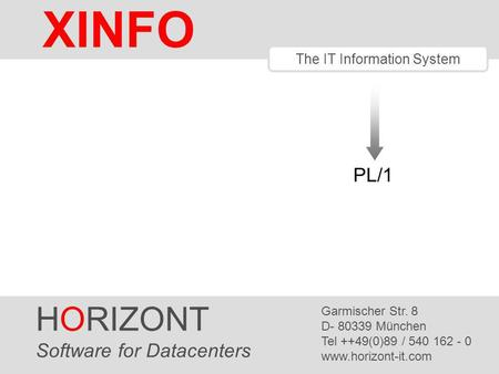 HORIZONT 1 XINFO ® The IT Information System PL/1 HORIZONT Software for Datacenters Garmischer Str. 8 D- 80339 München Tel ++49(0)89 / 540 162 - 0 www.horizont-it.com.