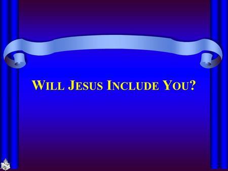 "W ILL J ESUS I NCLUDE Y OU ?. I NCLUSION ""Jesus includes you unconditionally"" (Christ Lutheran Church, Ferndale WA) Inclusion is the clarion call of the."