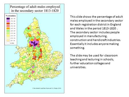 This slide shows the percentage of adult males employed in the secondary sector for each registration district in England and Wales in the period 1813-1820.