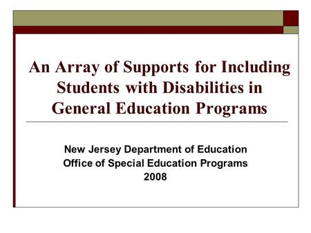 An Array of Supports for Including Students with Disabilities in General Education Programs New Jersey Department of Education Office of Special Education.