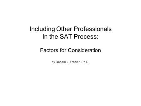 Including Other Professionals In the SAT Process: Factors for Consideration by Donald J. Frazier, Ph.D.