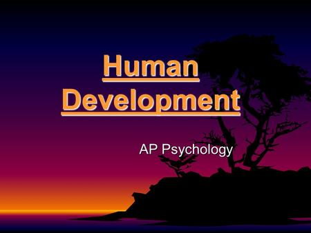 Human Development AP Psychology. Chapter Objectives: AP students in psychology should be able to do the following:AP students in psychology should be.