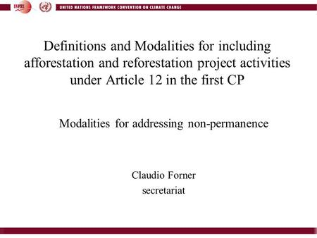 Definitions and Modalities for including afforestation and reforestation project activities under Article 12 in the first CP Modalities for addressing.