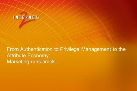 From Authentication to Privilege Management to the Attribute Economy: Marketing runs amok…
