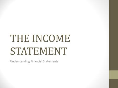THE INCOME STATEMENT Understanding Financial Statements.