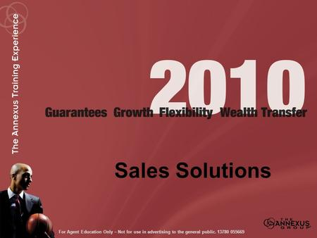 Sales Solutions For Agent Education Only ~ Not for use in advertising to the general public.13780 055669.