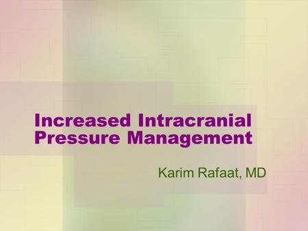 Increased Intracranial Pressure Management Karim Rafaat, MD.