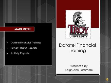 Datatel Financial Training  Datatel Financial Training  Budget Status Reports  Activity Reports MAIN MENU: Presented by: Leigh Ann Paramore.