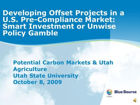 Developing Offset Projects in a U.S. Pre-Compliance Market: Smart Investment or Unwise Policy Gamble Potential Carbon Markets & Utah Agriculture Utah.