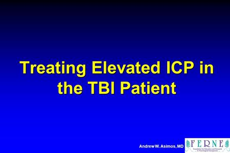 Andrew W. Asimos, MD Treating Elevated ICP in the TBI Patient.