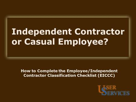 Independent Contractor or Casual Employee? How to Complete the Employee/Independent Contractor Classification Checklist (EICCC)