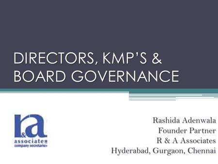 DIRECTORS, KMP'S & BOARD GOVERNANCE Rashida Adenwala Founder Partner R & A Associates Hyderabad, Gurgaon, Chennai.