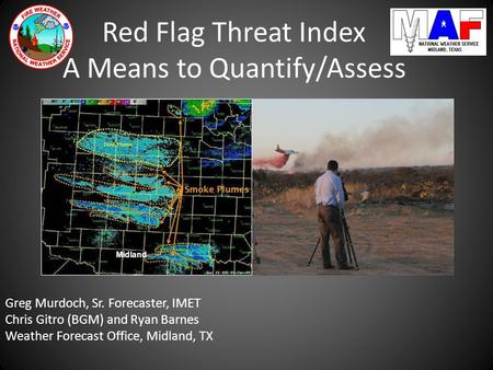 Red Flag Threat Index A Means to Quantify/Assess Greg Murdoch, Sr. Forecaster, IMET Chris Gitro (BGM) and Ryan Barnes Weather Forecast Office, Midland,
