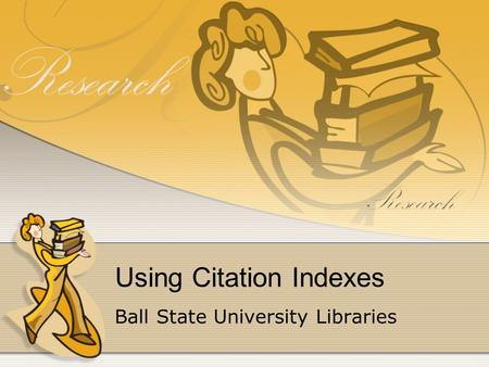 Using Citation Indexes Ball State University Libraries.