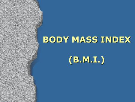 BODY MASS INDEX (B.M.I.).