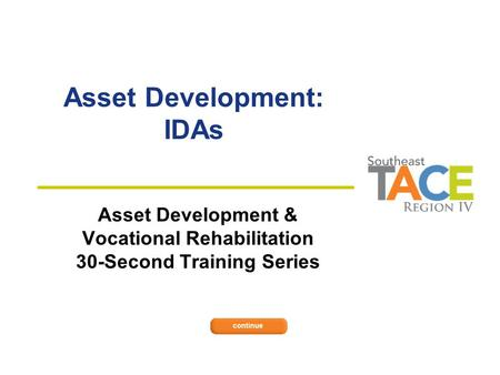 Asset Development: IDAs Asset Development & Vocational Rehabilitation 30-Second Training Series.