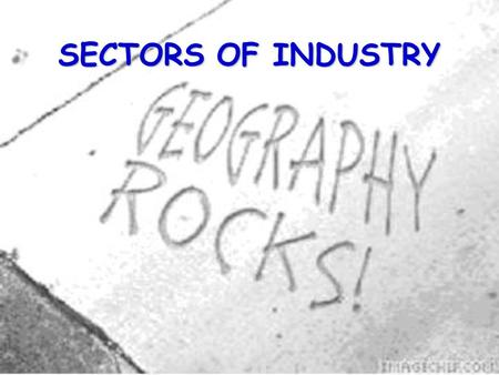 SECTORS OF INDUSTRY. 2 Industry is the sector of the economy concerned with the production of goods and services.
