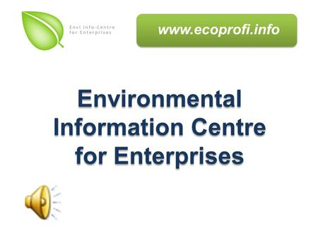Environmental Information Centre for Enterprises Environmental Information Centre for Enterprises www.ecoprofi.info.