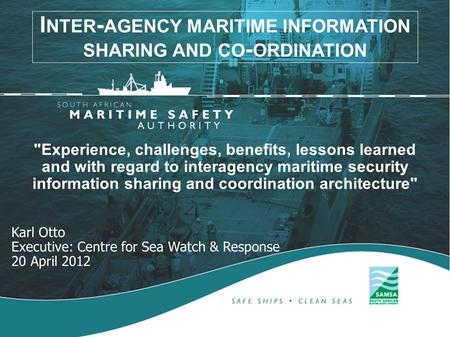 Experience, challenges, benefits, lessons learned and with regard to interagency maritime security information sharing and coordination architecture