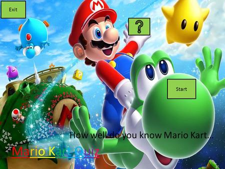 Mario Kart Quiz How well do you know Mario Kart… Exit Start.