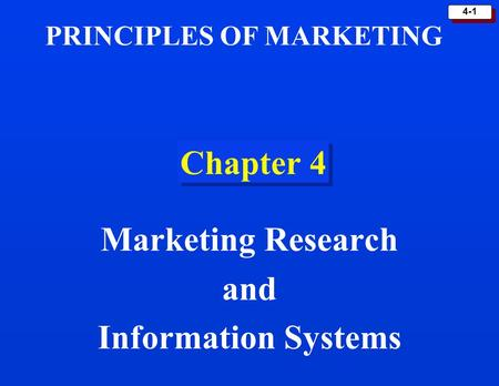 4-1 Chapter 4 Marketing Research and Information Systems PRINCIPLES OF MARKETING.