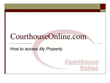 "CourthouseOnline.com How to access My Property. CourthouseOnline.com Homepage www.courthouseonline.com  Click on ""Assessment Office"" under ""My Property"""