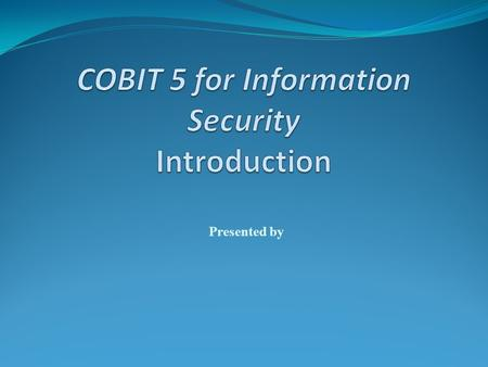 COBIT 5 for Information Security Introduction