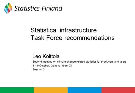 Statistical infrastructure Task Force recommendations Leo Kolttola Second meeting on climate change related statistics for producers and users 8 – 9 October,