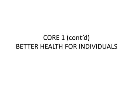 CORE 1 (cont'd) BETTER HEALTH FOR INDIVIDUALS. Q2) What influences the Health of Individuals?