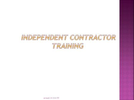 revised 2/9/2011 TT  Definition of Independent Contractor  Types of Contracts  Completing the Contracts  Requesting Payment  Other issues:  Risk.