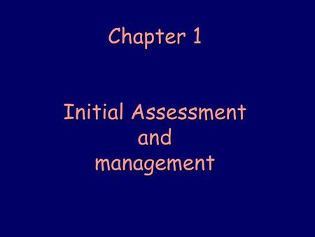 Chapter 1 Initial Assessment and management. OBJECTIVES n Identify the correct sequence of priorities in assessing the multiply injured patient n Apply.